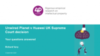 Slides and recording now available - Unwired Planet v Huawei UK Supreme Court Decision - your questions answered